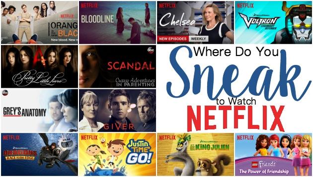 Where do you sneak to watch Netflix